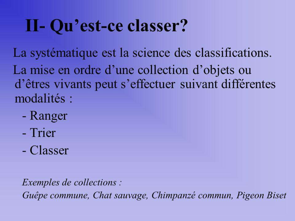 II- Qu'est-ce classer La systématique est la science des classifications.