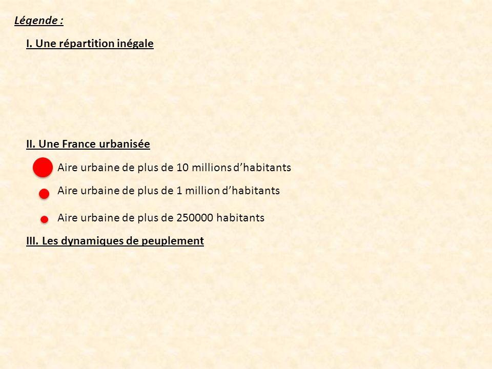 Légende : I. Une répartition inégale. II. Une France urbanisée. Aire urbaine de plus de 10 millions d'habitants.