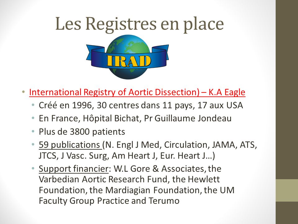 Les Registres en place International Registry of Aortic Dissection) – K.A Eagle. Créé en 1996, 30 centres dans 11 pays, 17 aux USA.