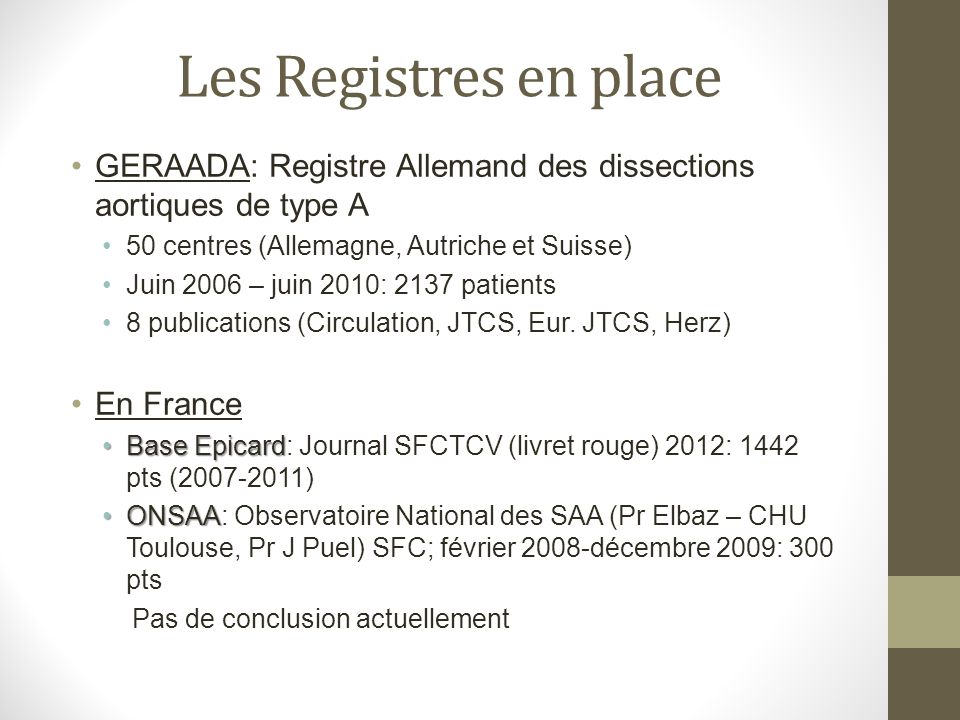 Les Registres en place GERAADA: Registre Allemand des dissections aortiques de type A. 50 centres (Allemagne, Autriche et Suisse)