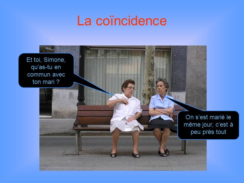 La coïncidence Et toi, Simone, qu'as-tu en commun avec ton mari