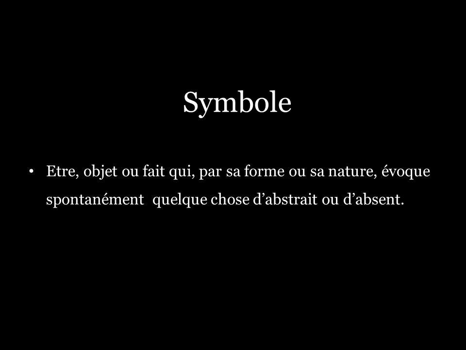 Symbole Etre, objet ou fait qui, par sa forme ou sa nature, évoque spontanément quelque chose d'abstrait ou d'absent.