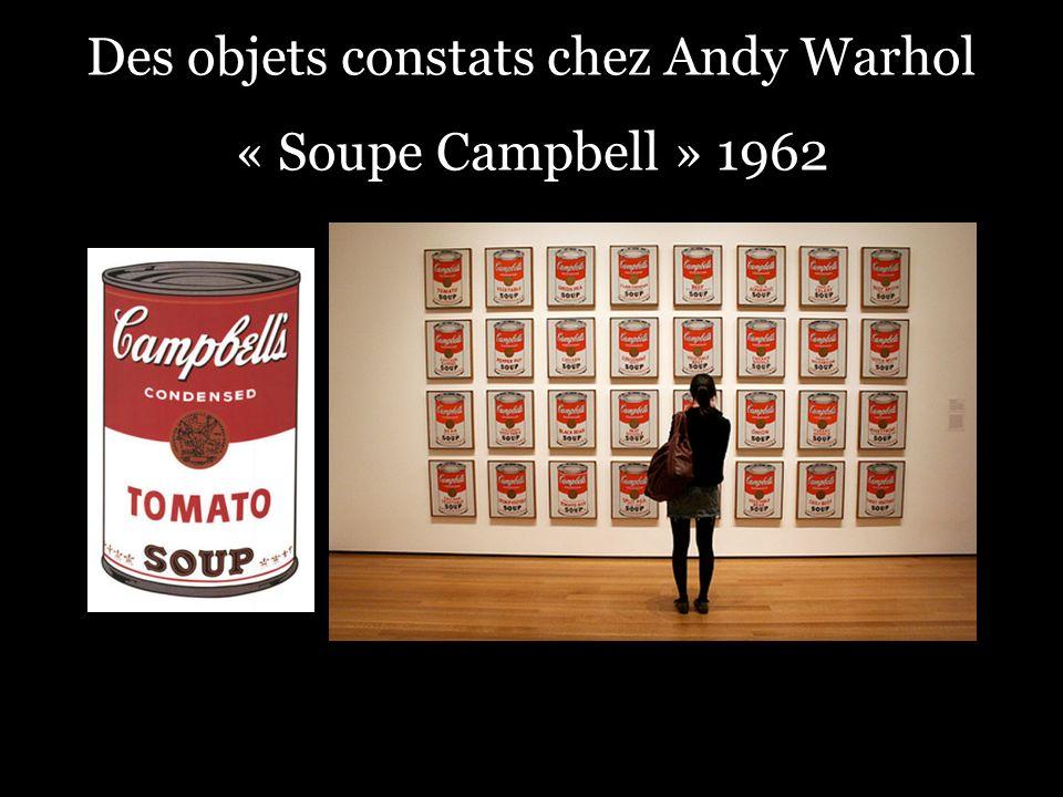 Des objets constats chez Andy Warhol « Soupe Campbell » 1962