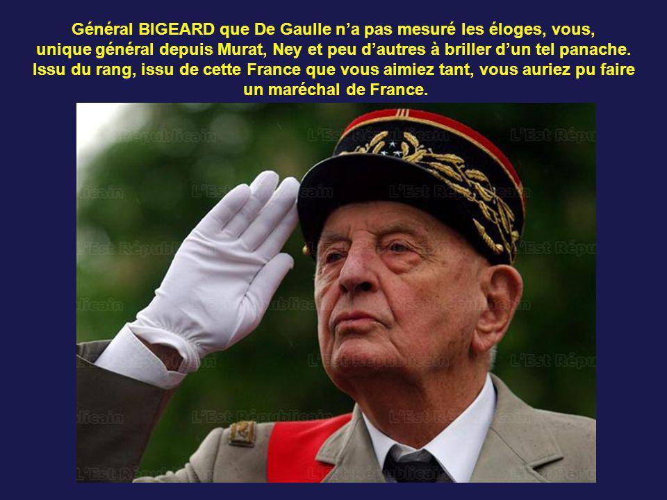 Général BIGEARD que De Gaulle n'a pas mesuré les éloges, vous,