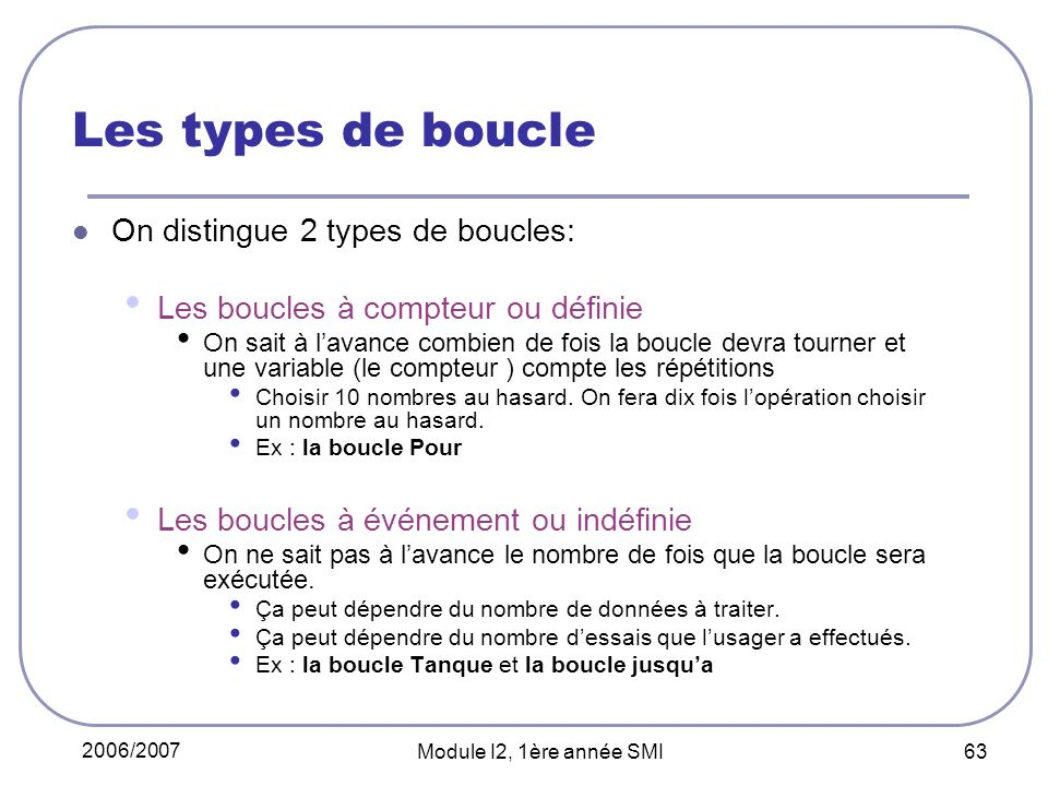 Les types de boucle On distingue 2 types de boucles: