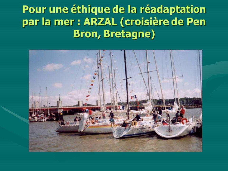 Pour une éthique de la réadaptation par la mer : ARZAL (croisière de Pen Bron, Bretagne)