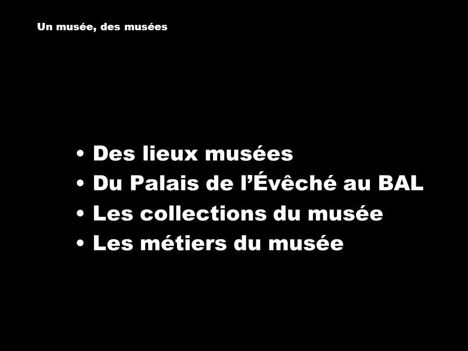 Un musée, des musées Des lieux musées Du Palais de l'Évêché au BAL