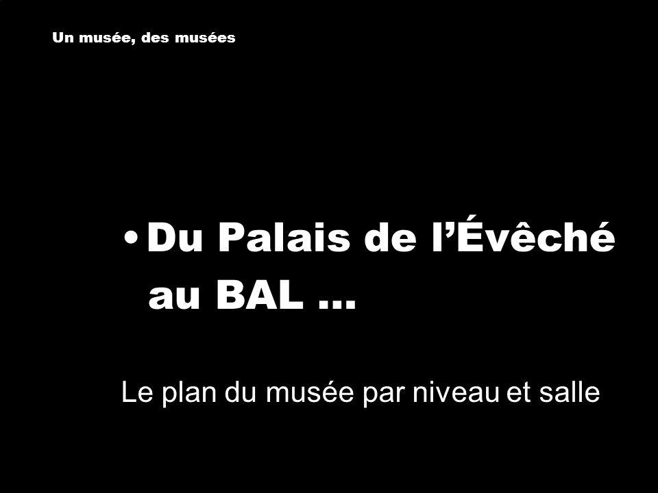 Du Palais de l'Évêché au BAL … Un musée, des musées