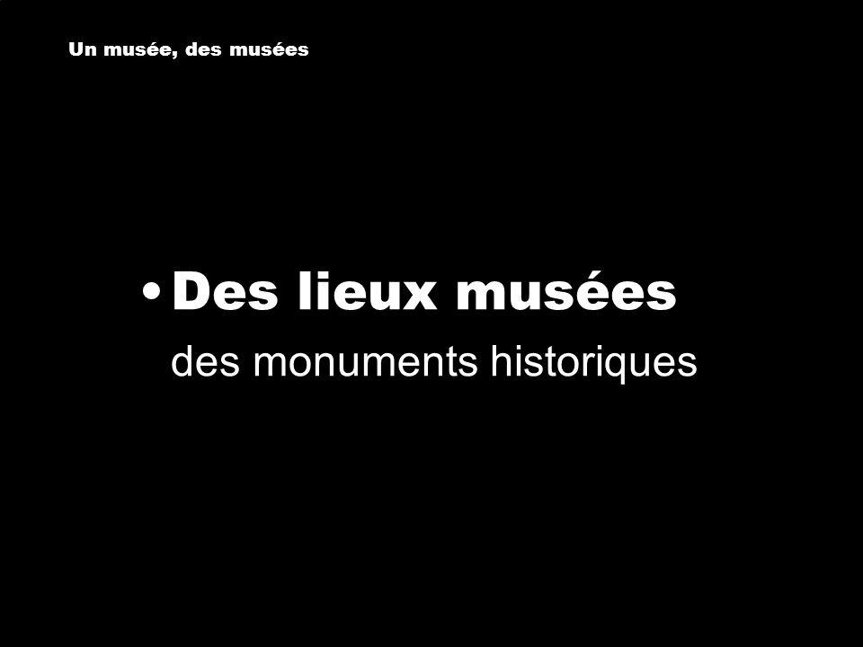Des lieux musées Un musée, des musées des monuments historiques