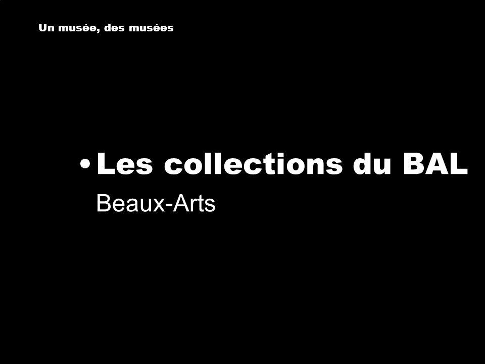 Les collections du BAL Un musée, des musées Beaux-Arts