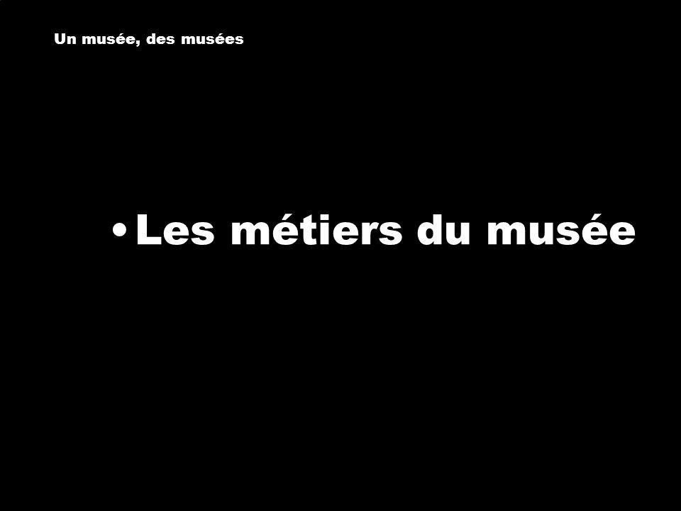 Un musée, des musées Un musée, des musées Les métiers du musée
