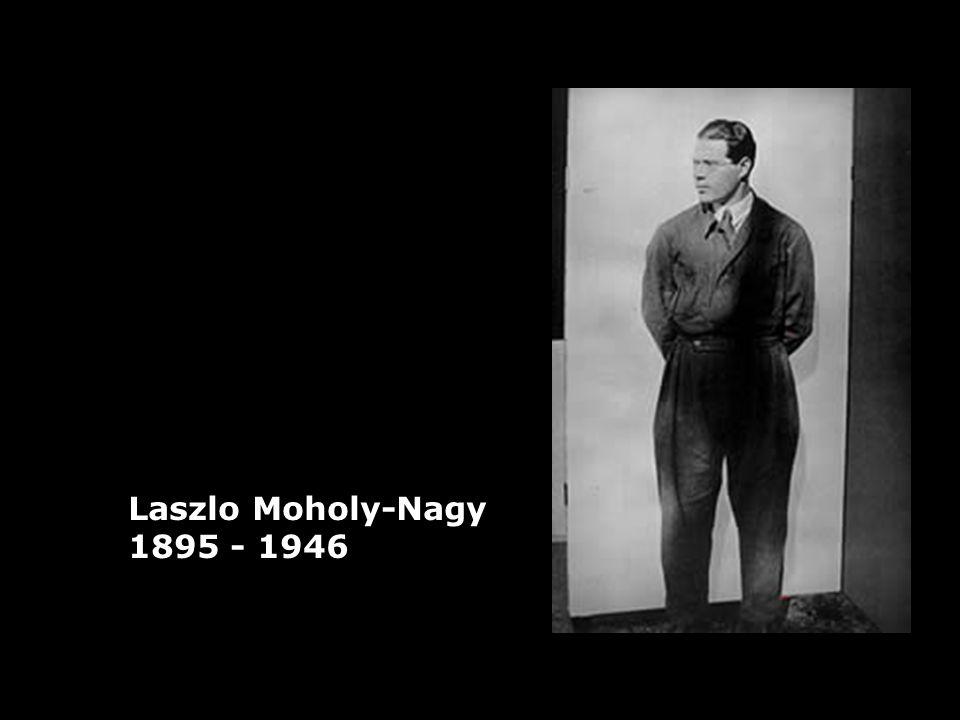 Laszlo Moholy-Nagy 1895 - 1946