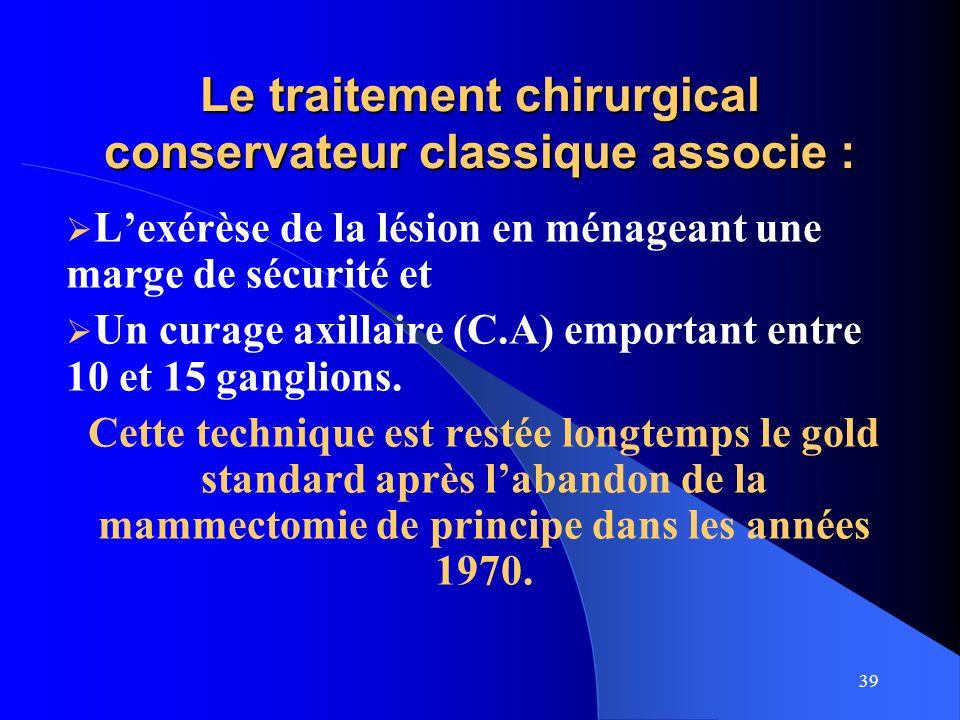Le traitement chirurgical conservateur classique associe :