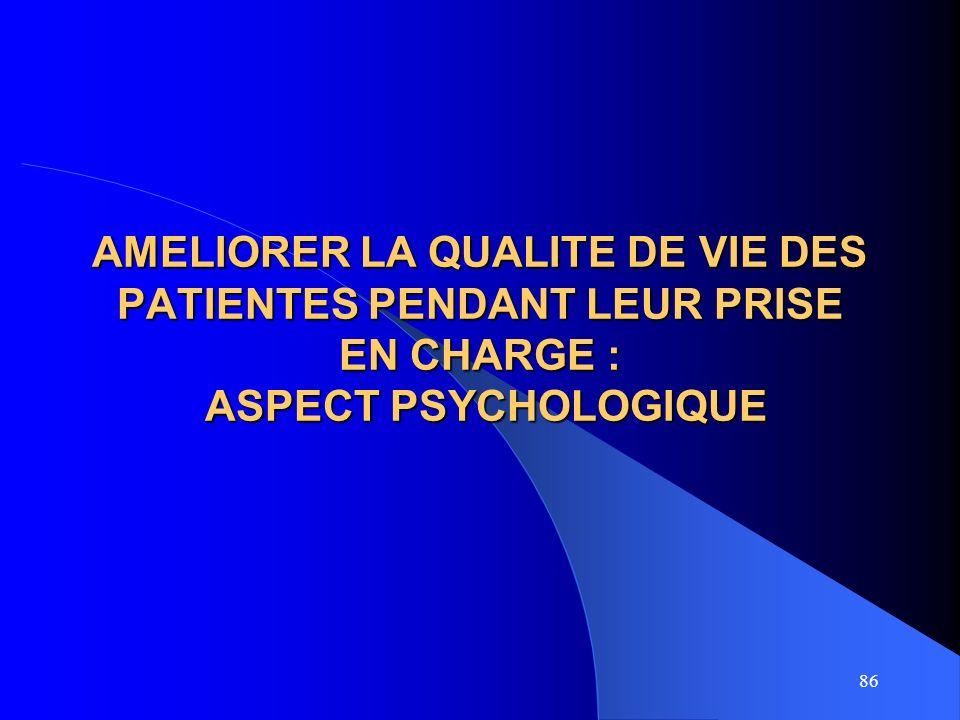 AMELIORER LA QUALITE DE VIE DES PATIENTES PENDANT LEUR PRISE EN CHARGE : ASPECT PSYCHOLOGIQUE