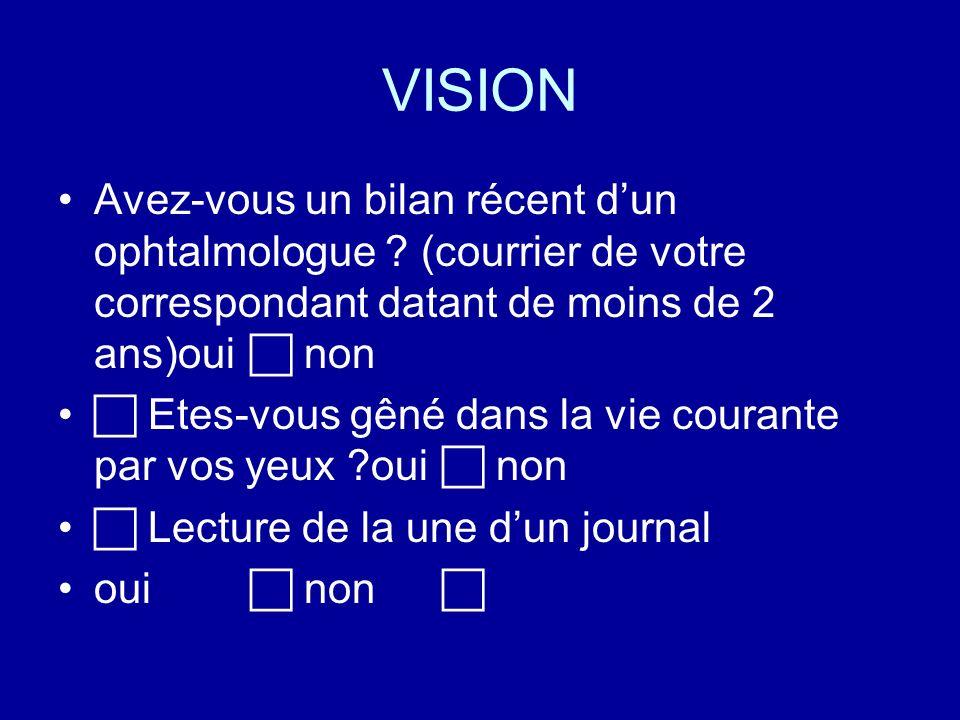 VISION Avez-vous un bilan récent d'un ophtalmologue (courrier de votre correspondant datant de moins de 2 ans)oui  non.