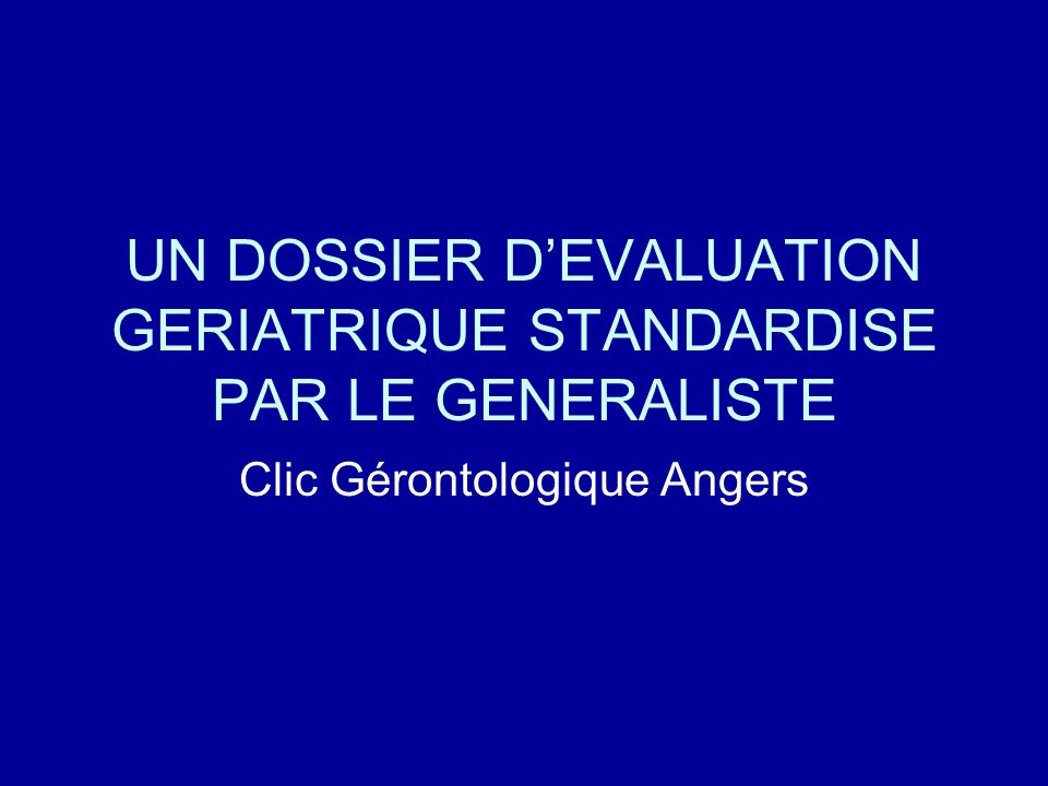UN DOSSIER D'EVALUATION GERIATRIQUE STANDARDISE PAR LE GENERALISTE