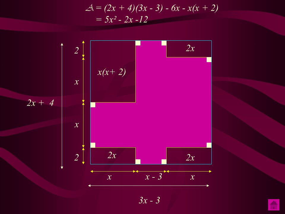 A = (2x + 4)(3x - 3) - 6x - x(x + 2) = 5x² - 2x -12. 2x. 2. x(x+ 2) x. 2x + 4. x. 2x. 2. 2x.