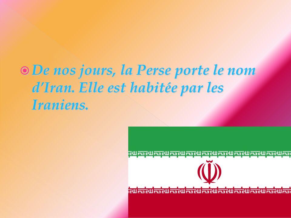 De nos jours, la Perse porte le nom d'Iran