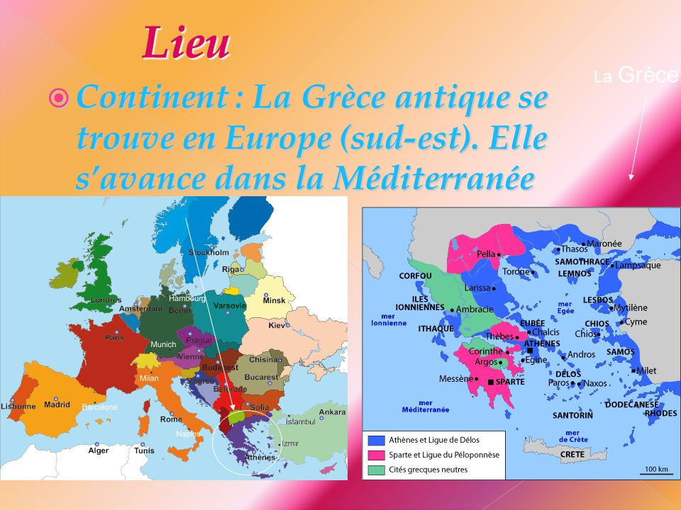 Lieu La Grèce. Continent : La Grèce antique se trouve en Europe (sud-est).