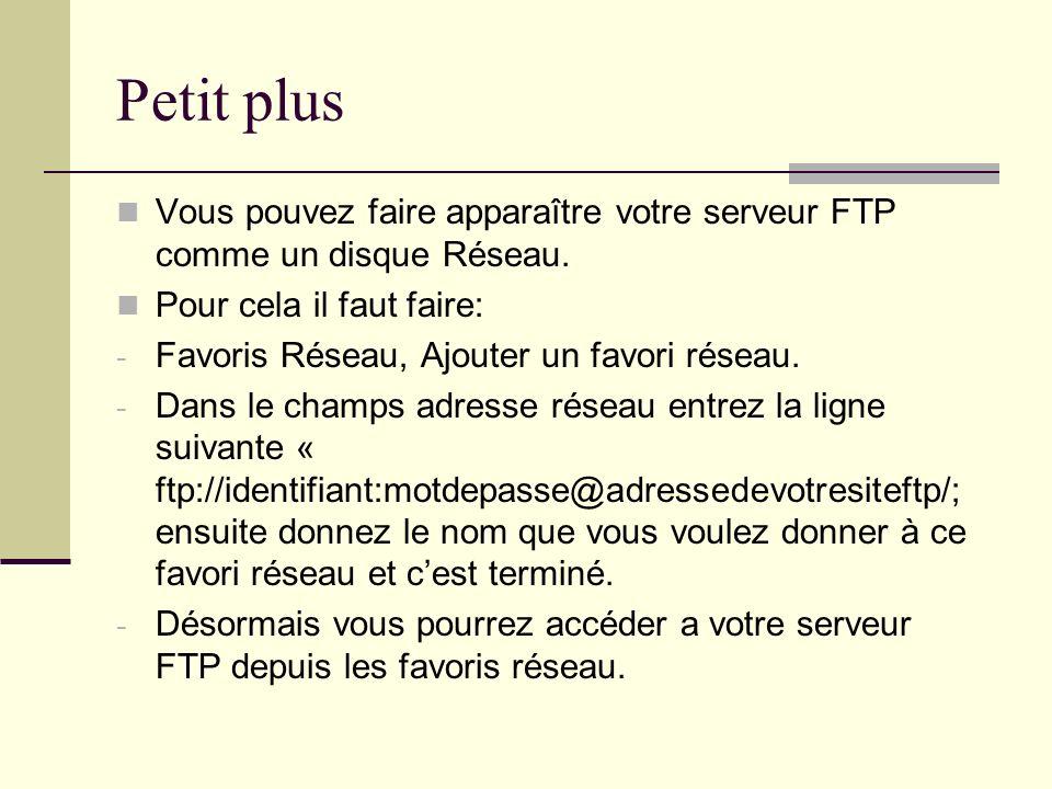 Petit plusVous pouvez faire apparaître votre serveur FTP comme un disque Réseau. Pour cela il faut faire:
