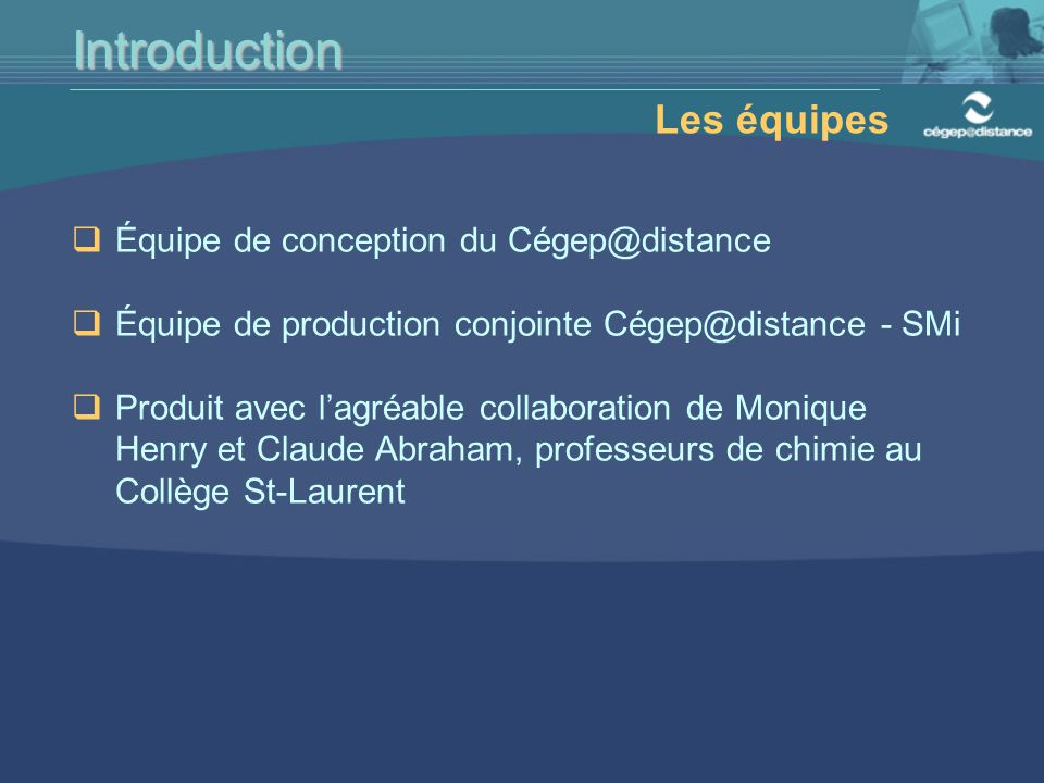 Introduction Les équipes Équipe de conception du Cégep@distance