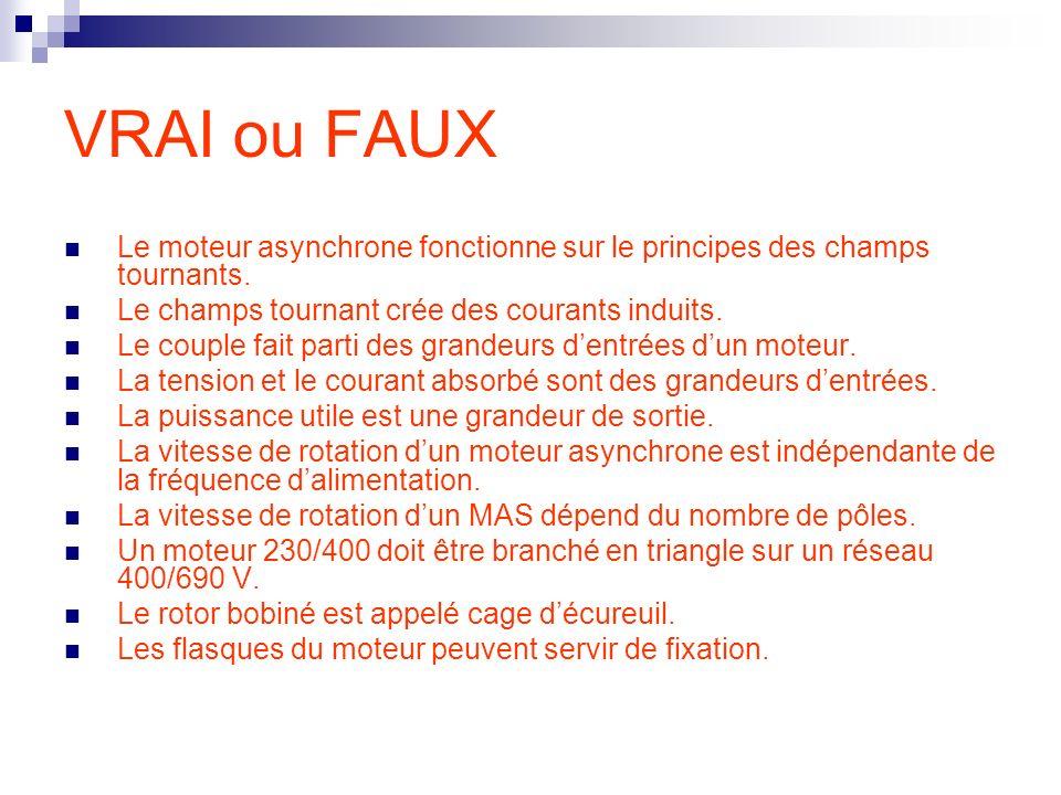 VRAI ou FAUX Le moteur asynchrone fonctionne sur le principes des champs tournants. Le champs tournant crée des courants induits.