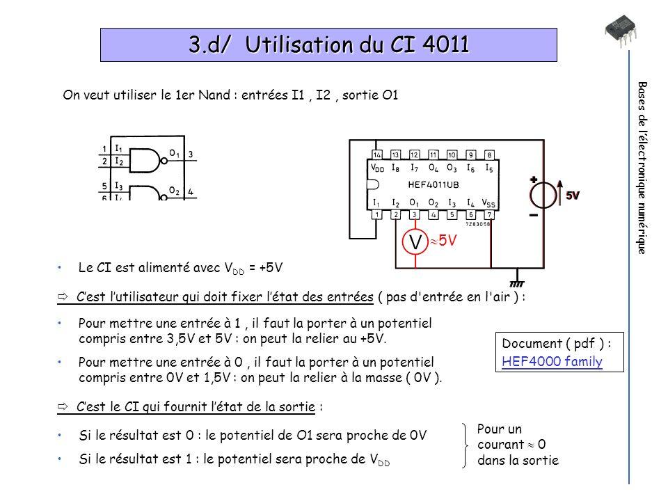 3.d/ Utilisation du CI 4011 Bases de l'électronique numérique. On veut utiliser le 1er Nand : entrées I1 , I2 , sortie O1.