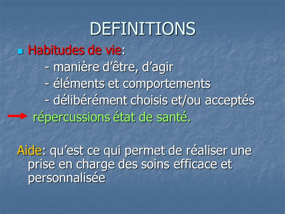 DEFINITIONS Habitudes de vie: - manière d'être, d'agir