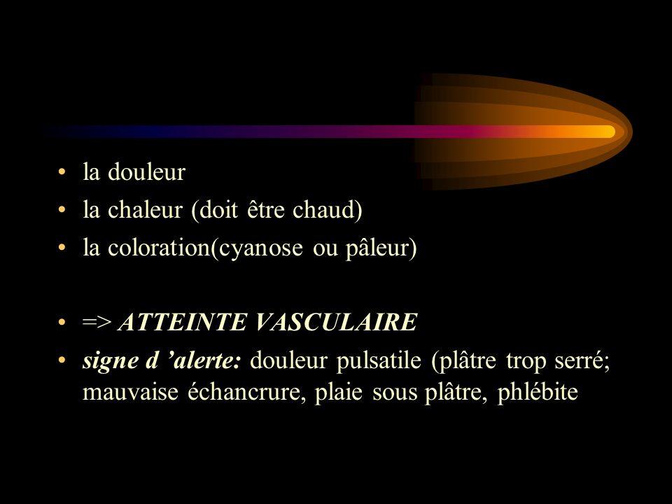 la douleur la chaleur (doit être chaud) la coloration(cyanose ou pâleur) => ATTEINTE VASCULAIRE.