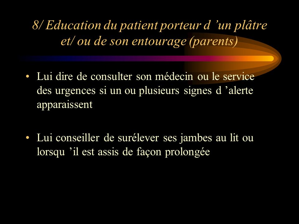 8/ Education du patient porteur d 'un plâtre et/ ou de son entourage (parents)