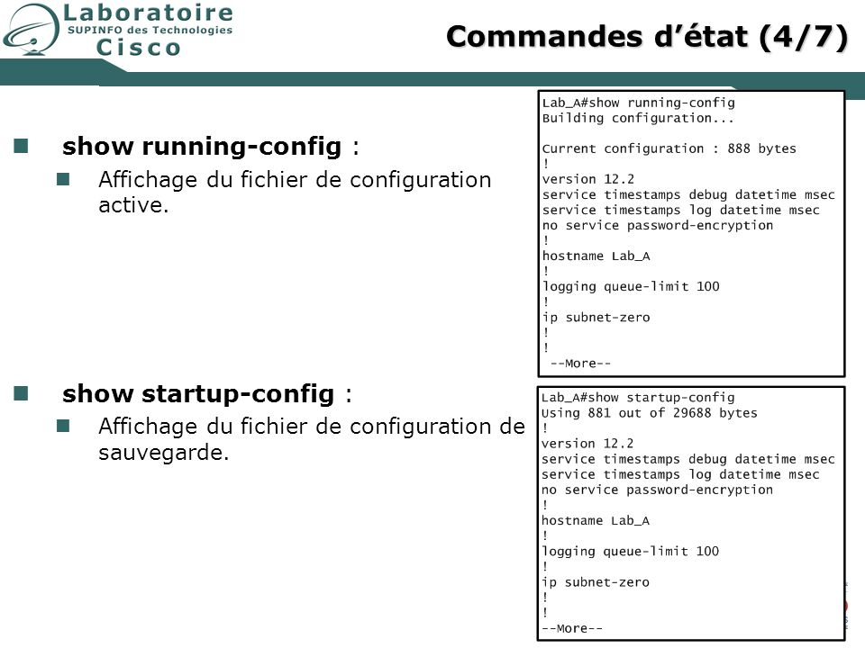Commandes d'état (4/7) show running-config : show startup-config :