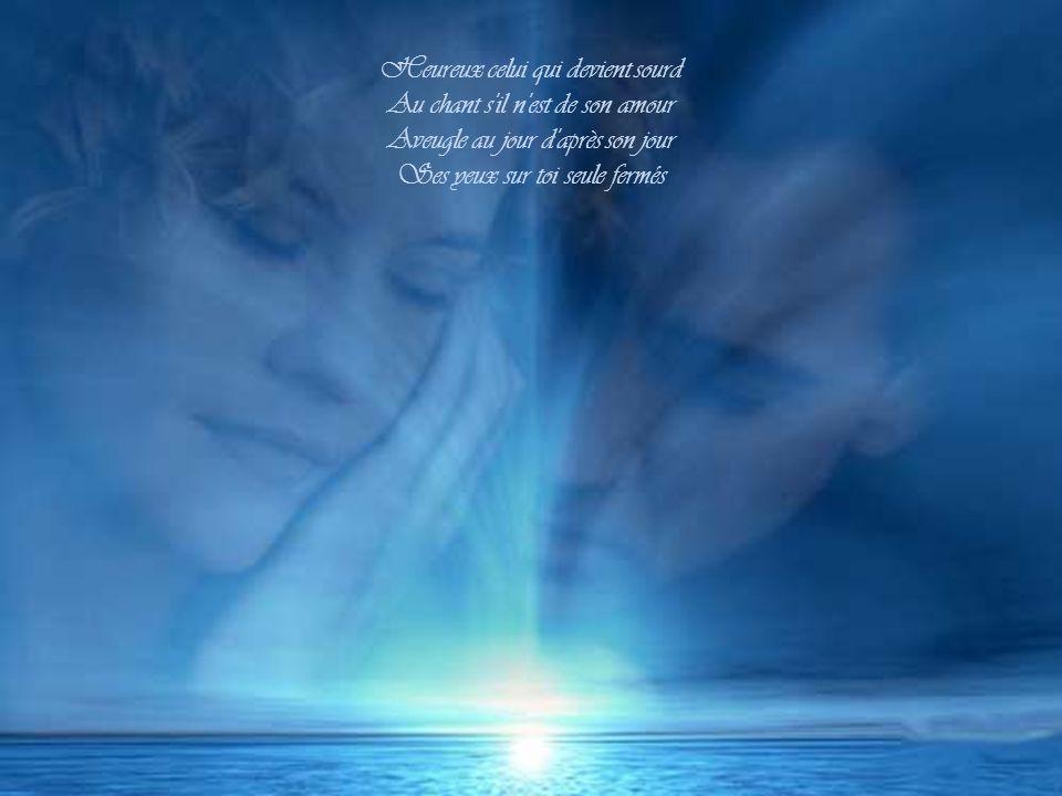 Heureux celui qui devient sourd Au chant s il n est de son amour