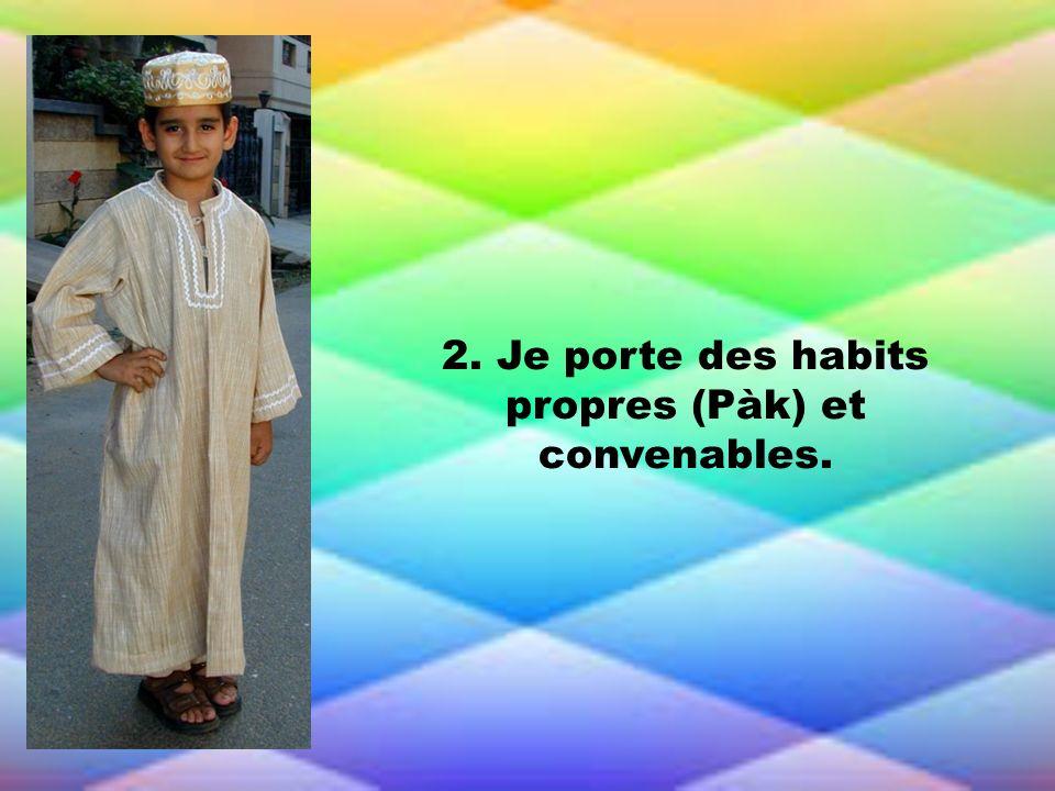 2. Je porte des habits propres (Pàk) et convenables.