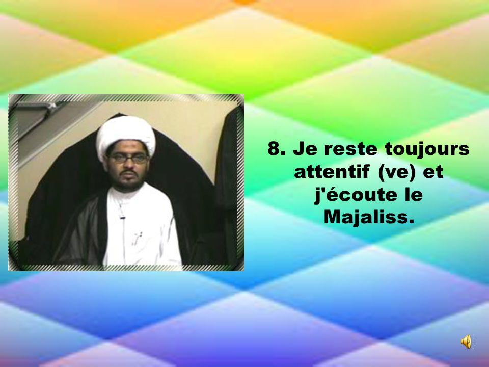 8. Je reste toujours attentif (ve) et j écoute le Majaliss.