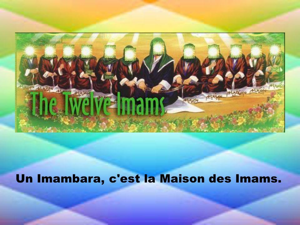 Un Imambara, c est la Maison des Imams.