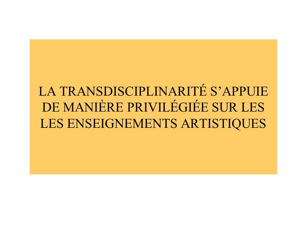 LA TRANSDISCIPLINARITÉ S'APPUIE DE MANIÈRE PRIVILÉGIÉE SUR LES LES ENSEIGNEMENTS ARTISTIQUES
