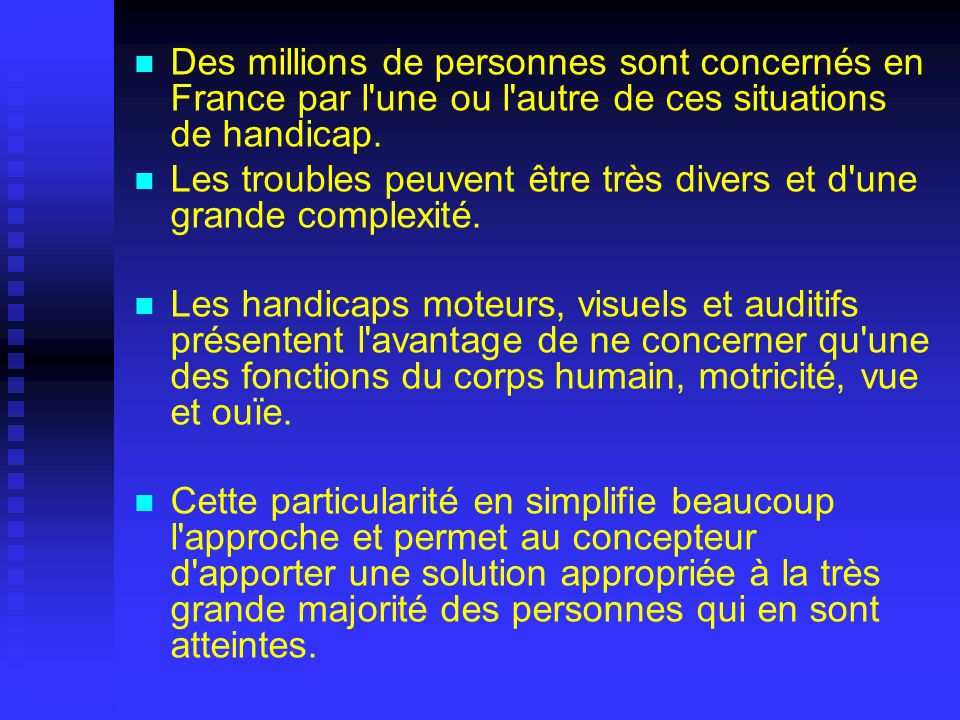Des millions de personnes sont concernés en France par l une ou l autre de ces situations de handicap.