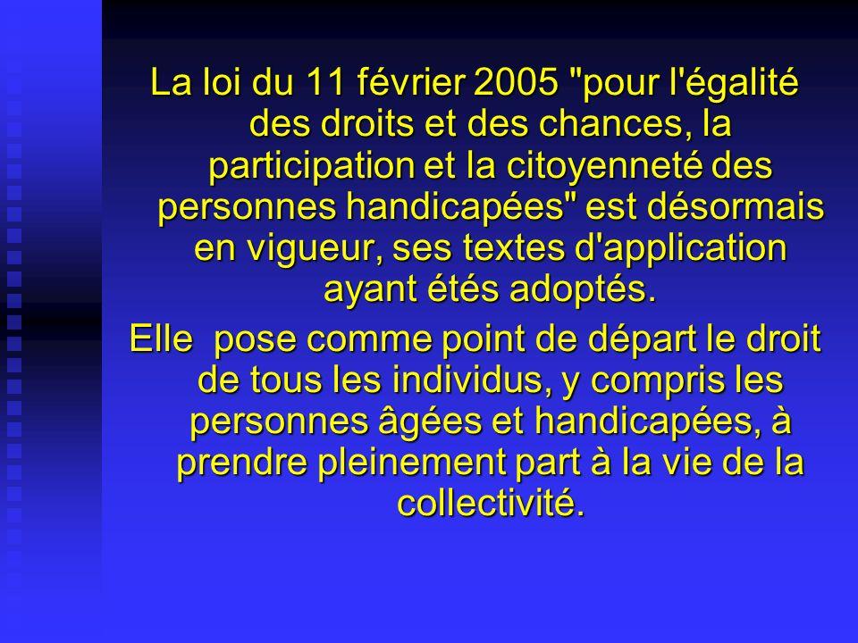 La loi du 11 février 2005 pour l égalité des droits et des chances, la participation et la citoyenneté des personnes handicapées est désormais en vigueur, ses textes d application ayant étés adoptés.