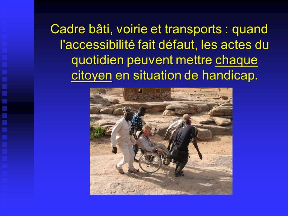 Cadre bâti, voirie et transports : quand l accessibilité fait défaut, les actes du quotidien peuvent mettre chaque citoyen en situation de handicap.