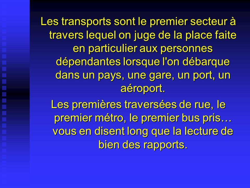 Les transports sont le premier secteur à travers lequel on juge de la place faite en particulier aux personnes dépendantes lorsque l on débarque dans un pays, une gare, un port, un aéroport.