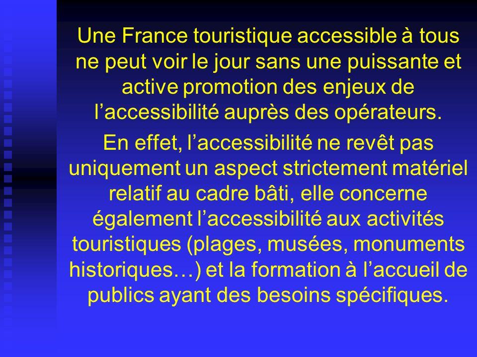 Une France touristique accessible à tous ne peut voir le jour sans une puissante et active promotion des enjeux de l'accessibilité auprès des opérateurs.