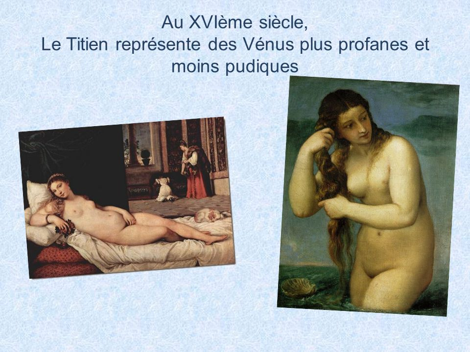 Au XVIème siècle, Le Titien représente des Vénus plus profanes et moins pudiques