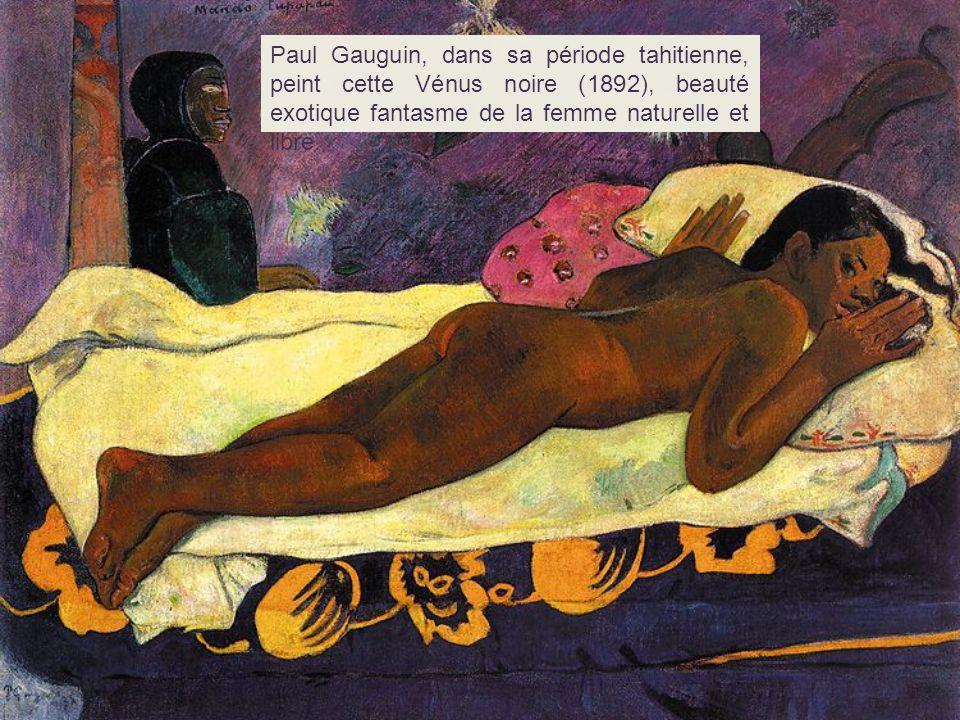 Paul Gauguin, dans sa période tahitienne, peint cette Vénus noire (1892), beauté exotique fantasme de la femme naturelle et libre.