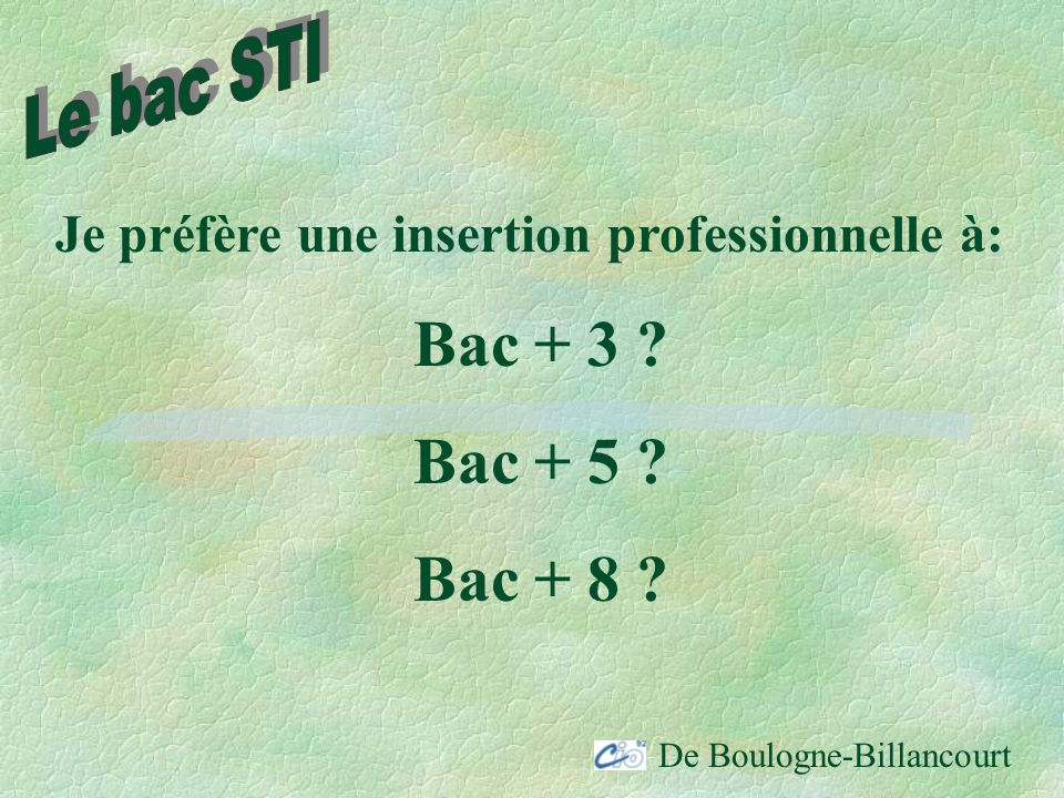 Bac + 3 Bac + 5 Bac + 8 Le bac STI