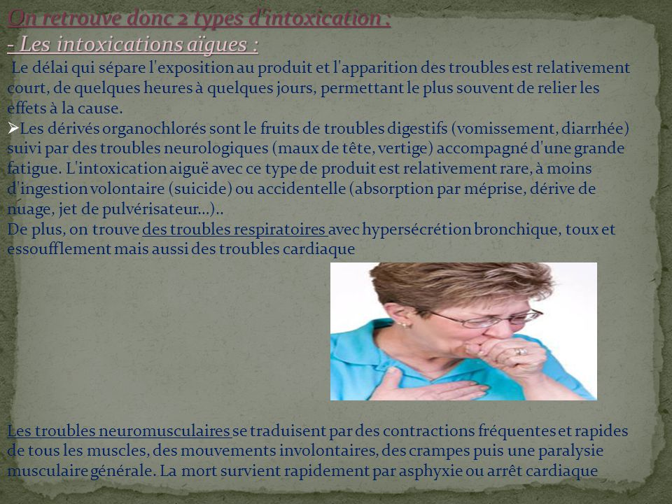 On retrouve donc 2 types d intoxication : - Les intoxications aïgues :