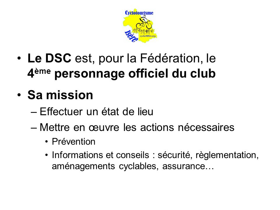 Le DSC est, pour la Fédération, le 4ème personnage officiel du club