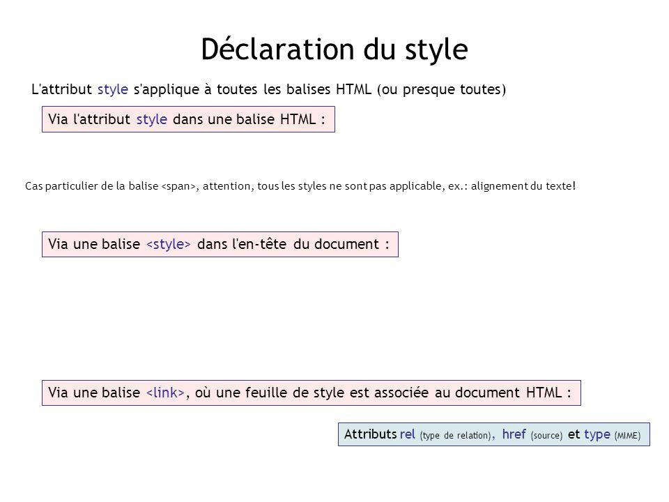 Déclaration du style L attribut style s applique à toutes les balises HTML (ou presque toutes) Via l attribut style dans une balise HTML :