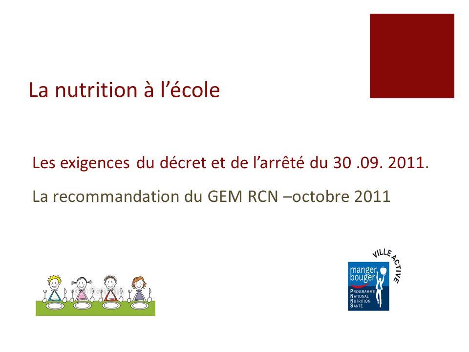 08/06/11La nutrition à l'école. Les exigences du décret et de l'arrêté du 30 .09. 2011. La recommandation du GEM RCN –octobre 2011.