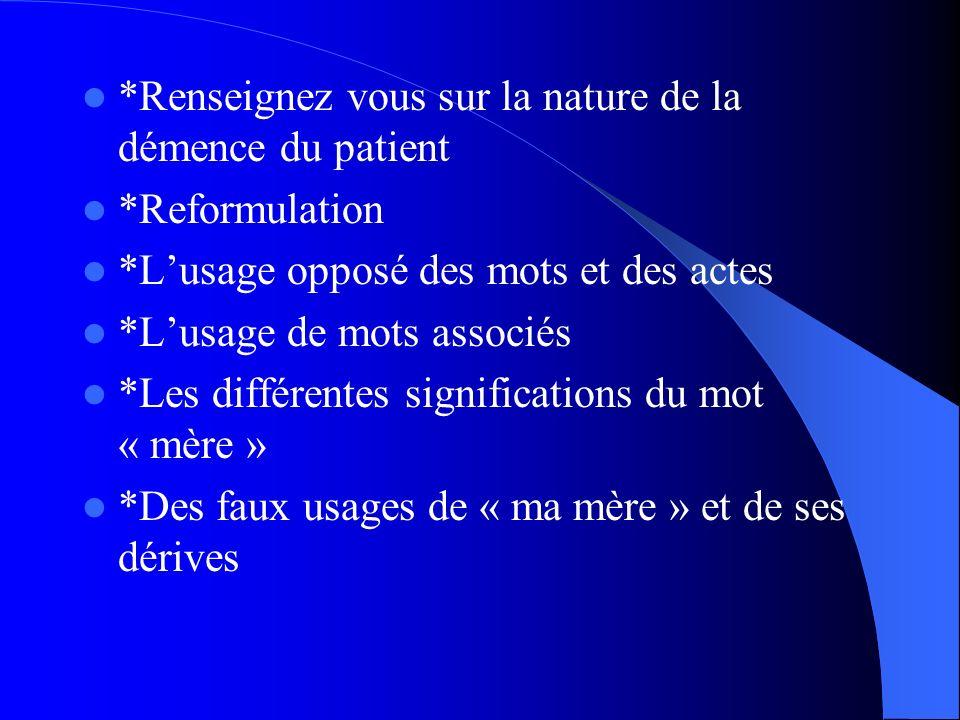 *Renseignez vous sur la nature de la démence du patient