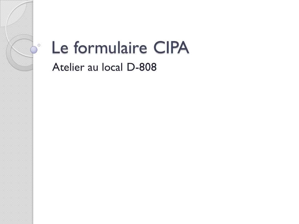 Le formulaire CIPA Atelier au local D-808
